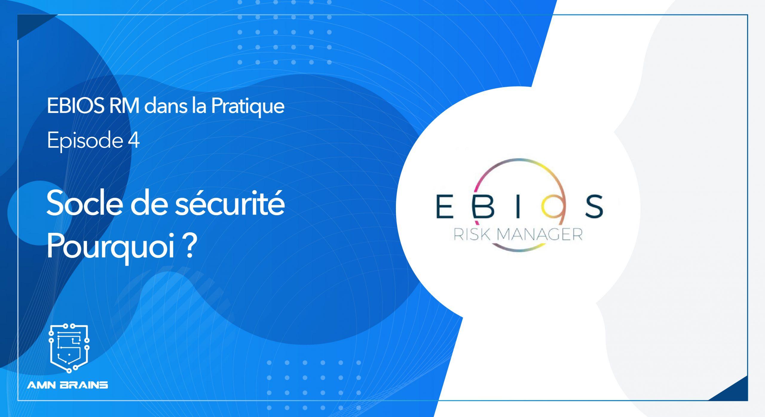 EBIOS RM dans la pratique – N°4 – Socle de sécurité – Pourquoi ?